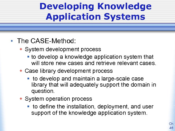 Developing Knowledge Application Systems • The CASE-Method: w System development process § to develop