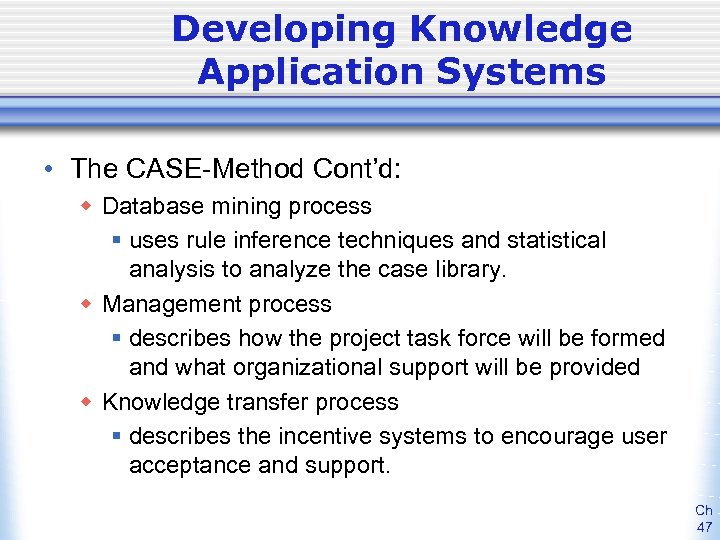 Developing Knowledge Application Systems • The CASE-Method Cont'd: w Database mining process § uses