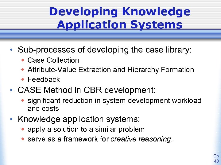 Developing Knowledge Application Systems • Sub-processes of developing the case library: w Case Collection