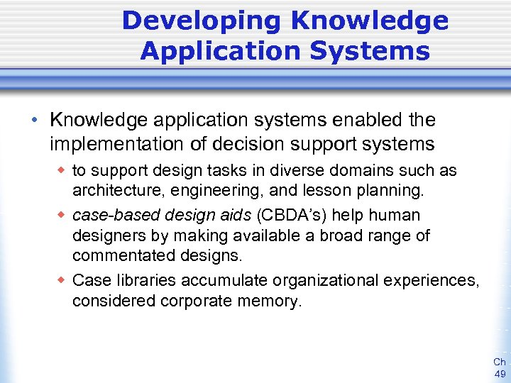 Developing Knowledge Application Systems • Knowledge application systems enabled the implementation of decision support