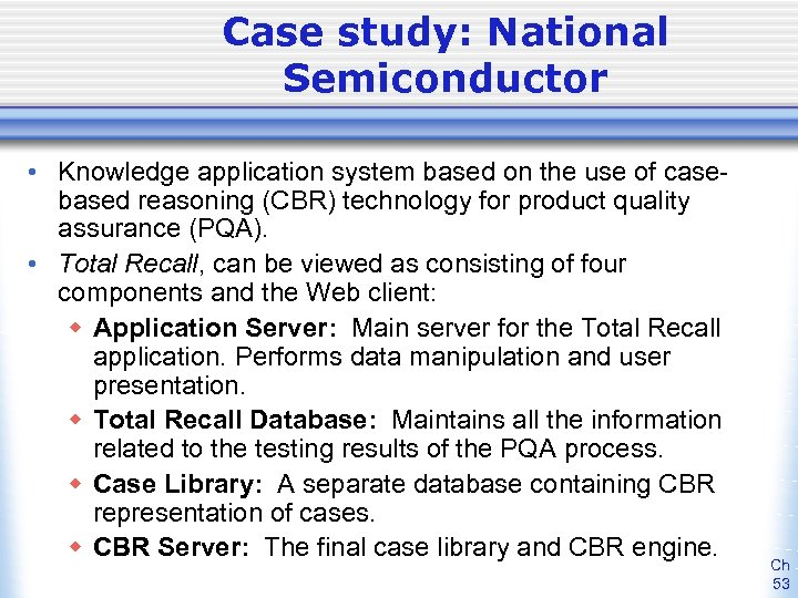 Case study: National Semiconductor • Knowledge application system based on the use of casebased