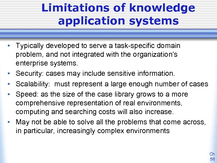 Limitations of knowledge application systems • Typically developed to serve a task-specific domain problem,