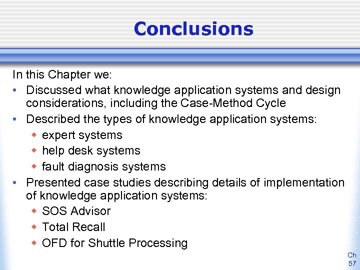 Conclusions In this Chapter we: • Discussed what knowledge application systems and design considerations,