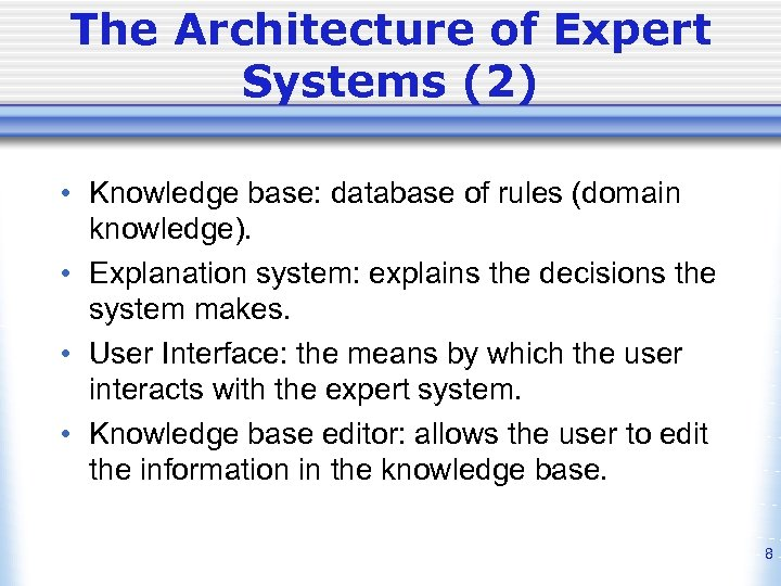 The Architecture of Expert Systems (2) • Knowledge base: database of rules (domain knowledge).