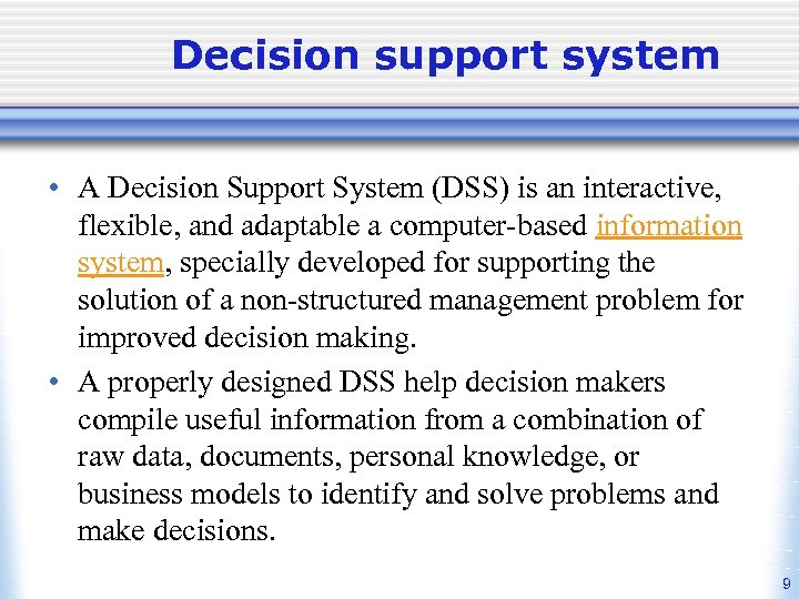 Decision support system • A Decision Support System (DSS) is an interactive, flexible, and