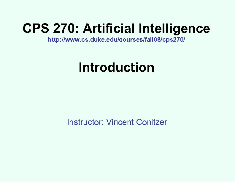 CPS 270: Artificial Intelligence http: //www. cs. duke. edu/courses/fall 08/cps 270/ Introduction Instructor: Vincent