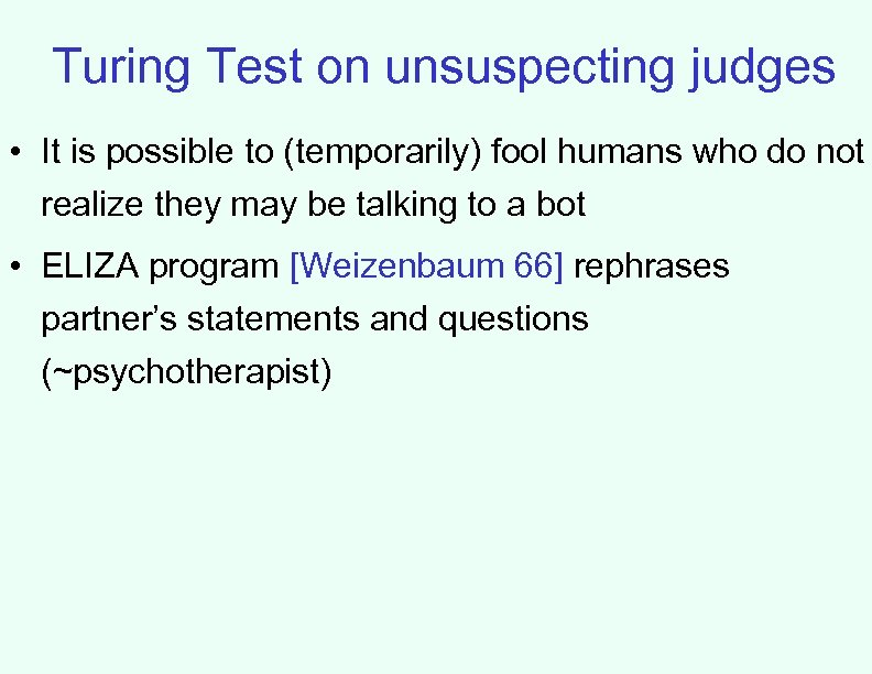 Turing Test on unsuspecting judges • It is possible to (temporarily) fool humans who