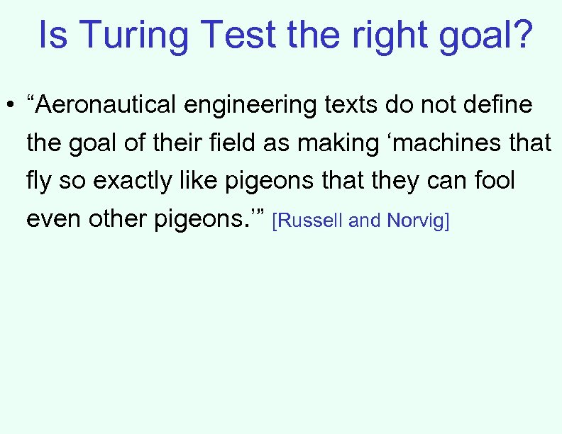 """Is Turing Test the right goal? • """"Aeronautical engineering texts do not define the"""
