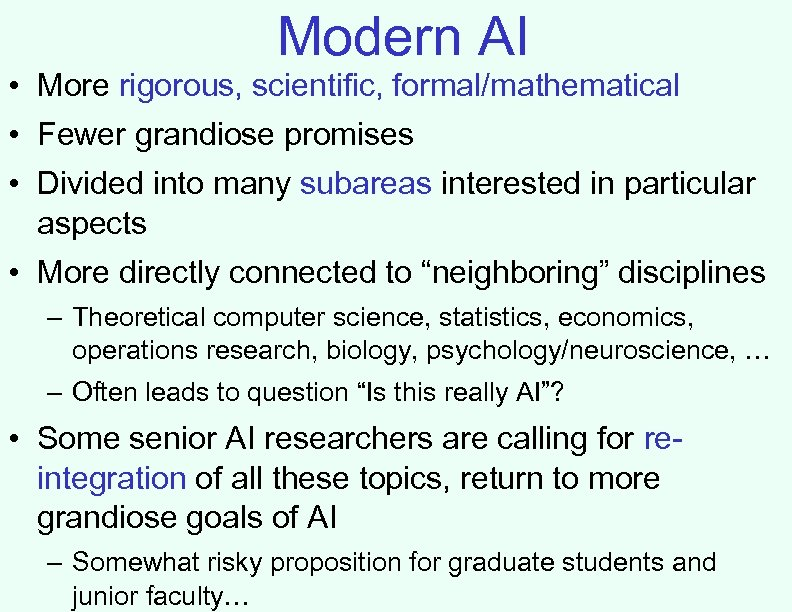 Modern AI • More rigorous, scientific, formal/mathematical • Fewer grandiose promises • Divided into