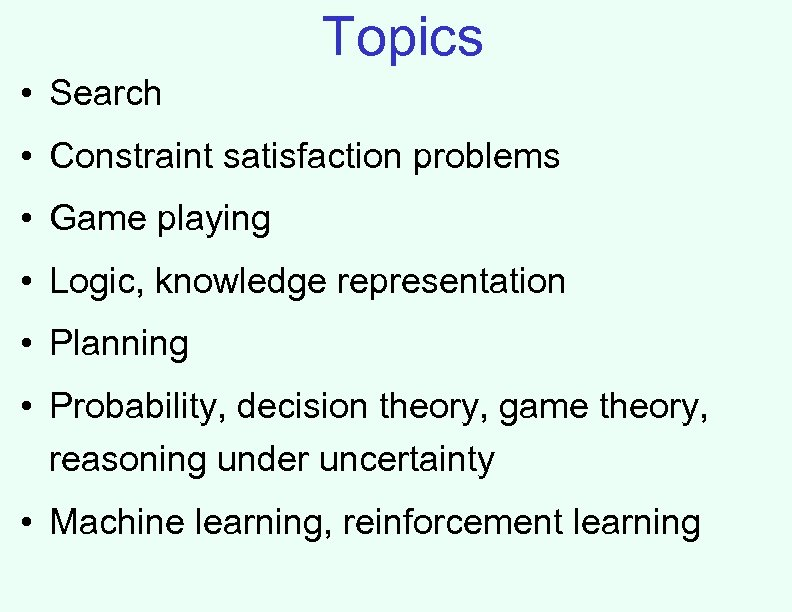 Topics • Search • Constraint satisfaction problems • Game playing • Logic, knowledge representation