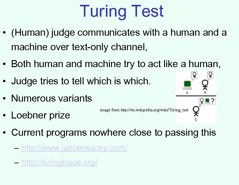 Turing Test • (Human) judge communicates with a human and a machine over text-only