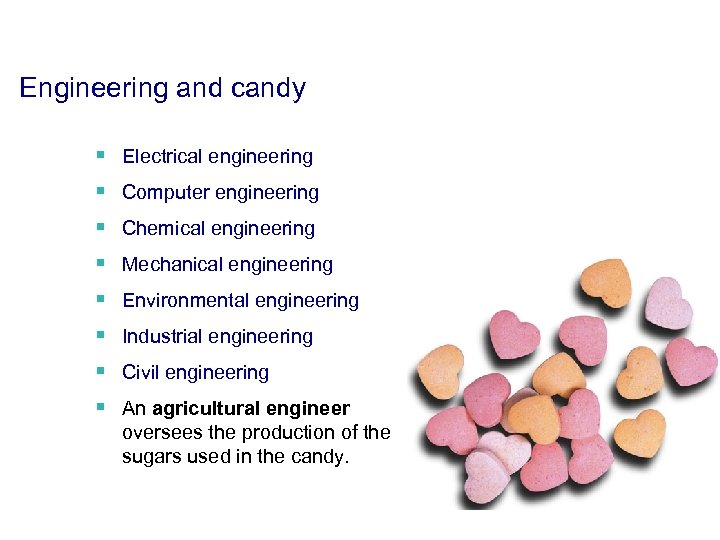 Engineering and candy § Electrical engineering § Computer engineering § Chemical engineering § Mechanical