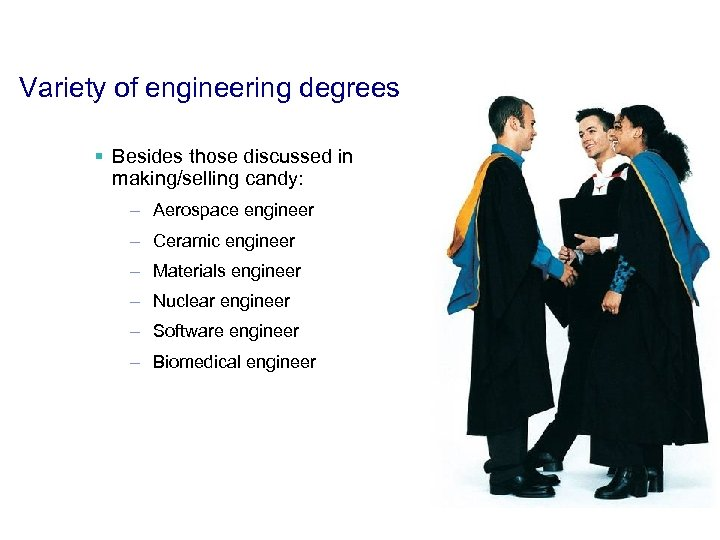 Variety of engineering degrees § Besides those discussed in making/selling candy: – Aerospace engineer