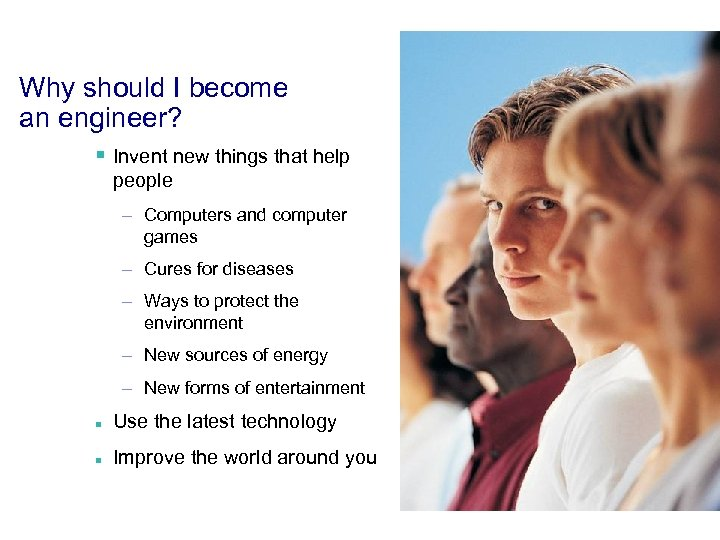 Why should I become an engineer? § Invent new things that help people –