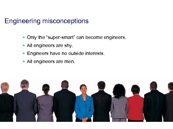 """Engineering misconceptions § Only the """"super-smart"""" can become engineers. § All engineers are shy."""