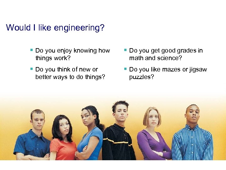 Would I like engineering? § Do you enjoy knowing how things work? § Do