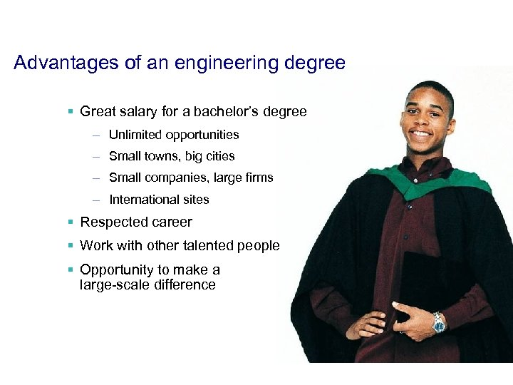 Advantages of an engineering degree § Great salary for a bachelor's degree – Unlimited