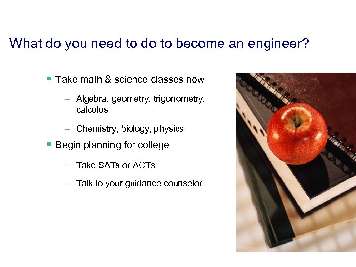 What do you need to do to become an engineer? § Take math &