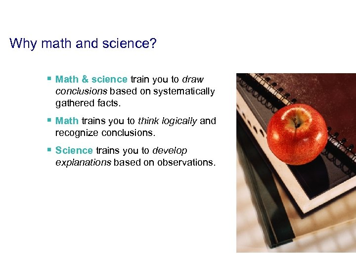Why math and science? § Math & science train you to draw conclusions based