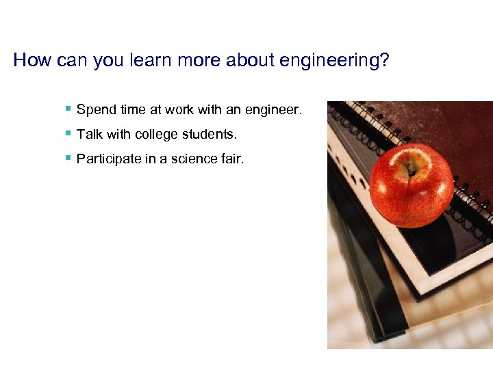 How can you learn more about engineering? § Spend time at work with an