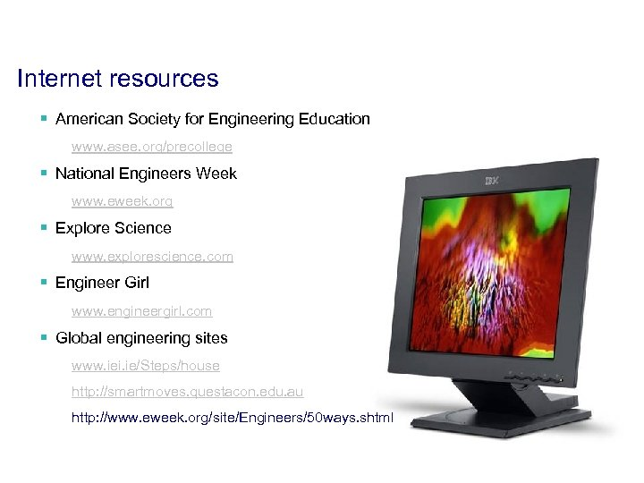 Internet resources § American Society for Engineering Education www. asee. org/precollege § National Engineers