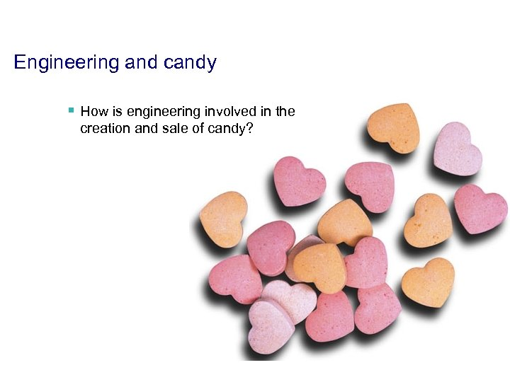Engineering and candy § How is engineering involved in the creation and sale of