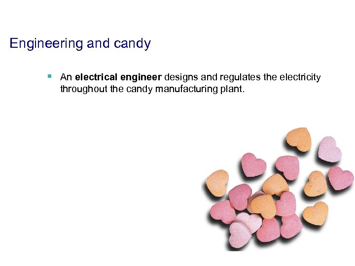 Engineering and candy § An electrical engineer designs and regulates the electricity throughout the