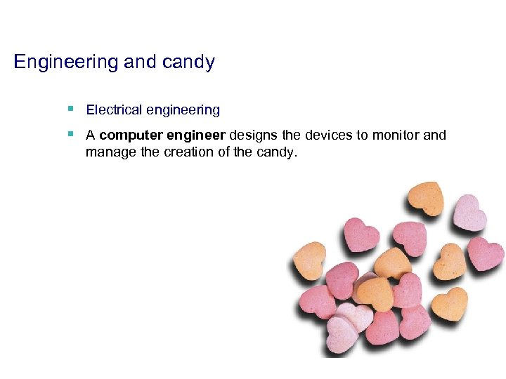 Engineering and candy § Electrical engineering § A computer engineer designs the devices to