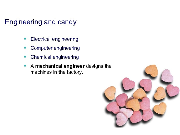 Engineering and candy § Electrical engineering § Computer engineering § Chemical engineering § A