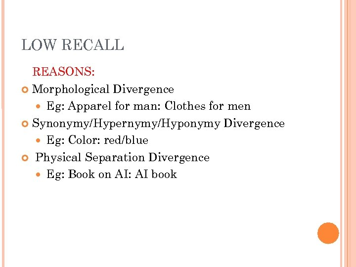 LOW RECALL REASONS: Morphological Divergence Eg: Apparel for man: Clothes for men Synonymy/Hypernymy/Hyponymy Divergence