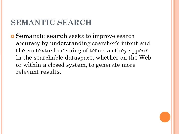SEMANTIC SEARCH Semantic search seeks to improve search accuracy by understanding searcher's intent and