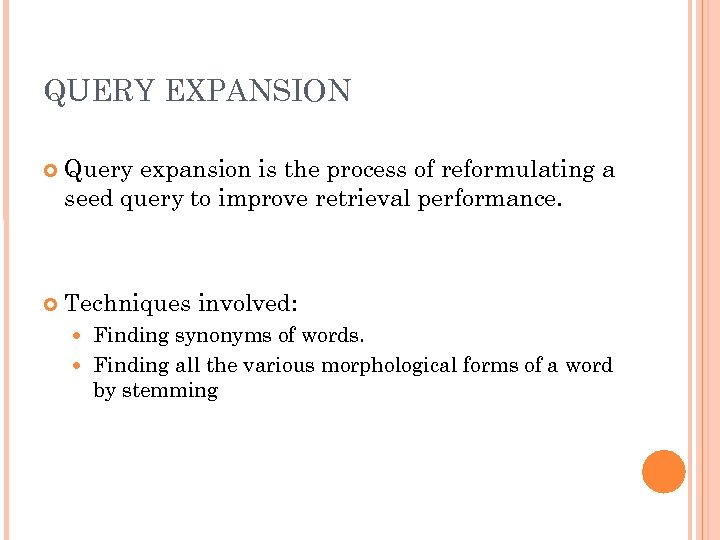 QUERY EXPANSION Query expansion is the process of reformulating a seed query to improve