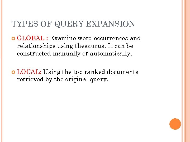 TYPES OF QUERY EXPANSION GLOBAL : Examine word occurrences and relationships using thesaurus. It