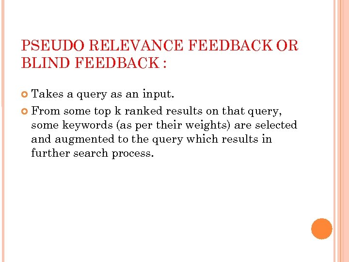 PSEUDO RELEVANCE FEEDBACK OR BLIND FEEDBACK : Takes a query as an input. From