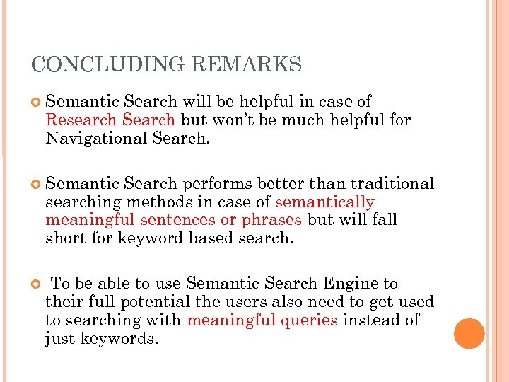 CONCLUDING REMARKS Semantic Search will be helpful in case of Research Search but won't