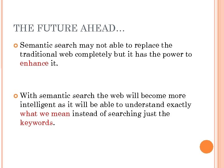 THE FUTURE AHEAD… Semantic search may not able to replace the traditional web completely