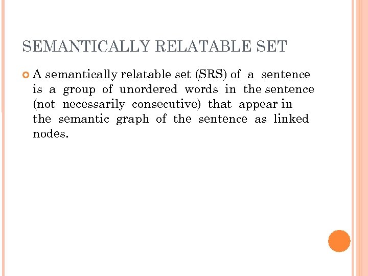 SEMANTICALLY RELATABLE SET A semantically relatable set (SRS) of a sentence is a group