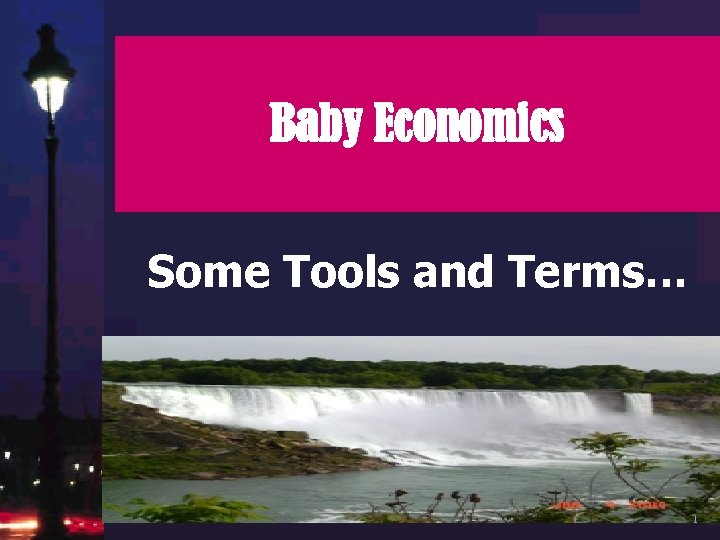 Baby Economics Some Tools and Terms… 1