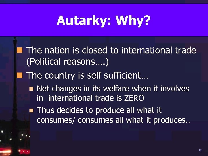 Autarky: Why? n The nation is closed to international trade (Political reasons…. ) n