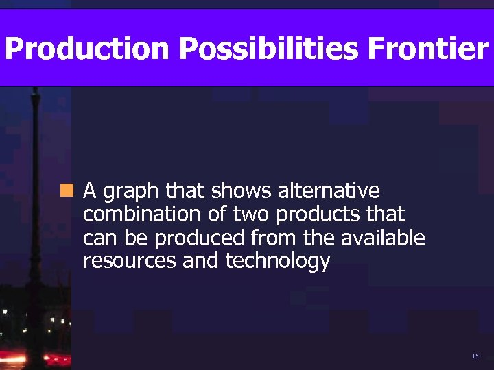 Production Possibilities Frontier n A graph that shows alternative combination of two products that