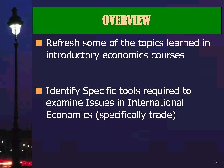 OVERVIEW n Refresh some of the topics learned in introductory economics courses n Identify
