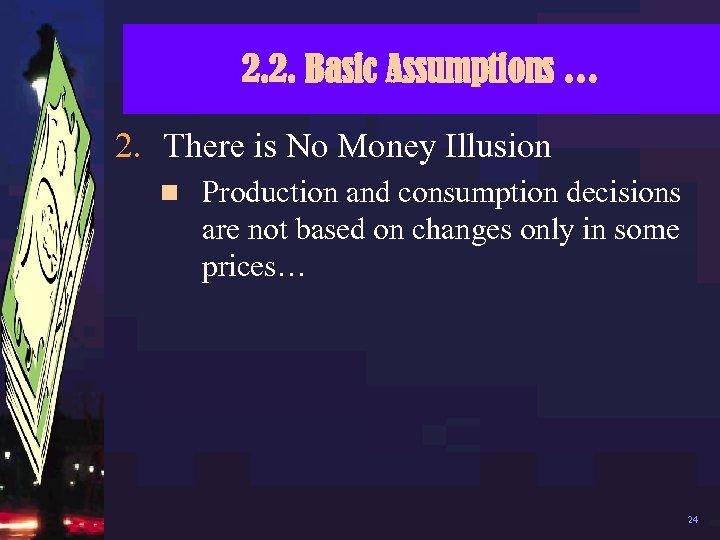 2. 2. Basic Assumptions … 2. There is No Money Illusion n Production and