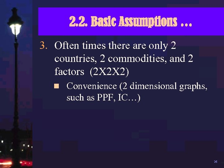 2. 2. Basic Assumptions … 3. Often times there are only 2 countries, 2