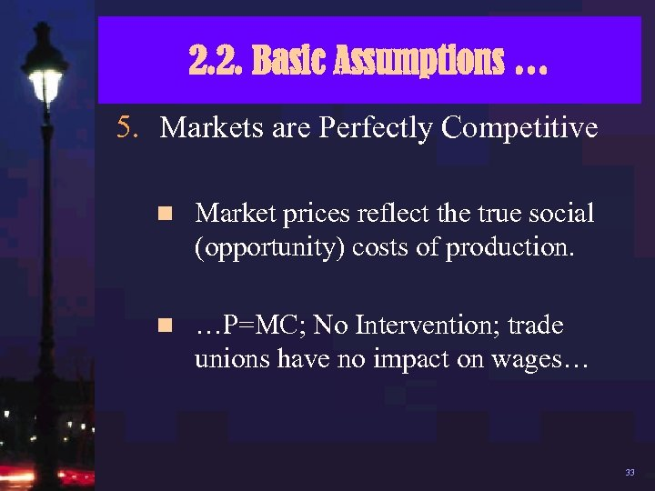 2. 2. Basic Assumptions … 5. Markets are Perfectly Competitive n Market prices reflect