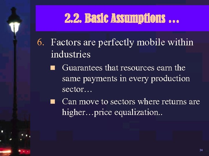 2. 2. Basic Assumptions … 6. Factors are perfectly mobile within industries Guarantees that