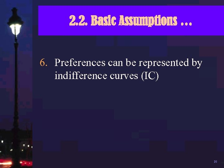 2. 2. Basic Assumptions … 6. Preferences can be represented by indifference curves (IC)