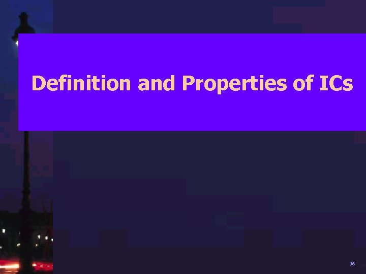 Definition and Properties of ICs 36