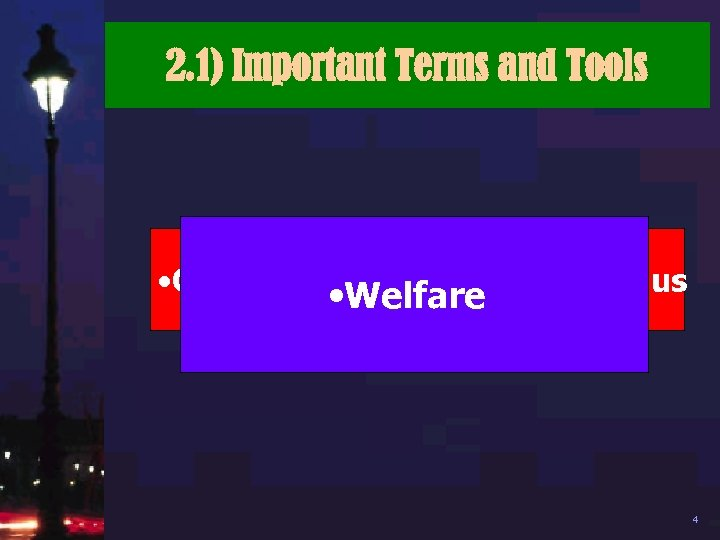 2. 1) Important Terms and Tools • Consumer and Producer Surplus • Welfare 4
