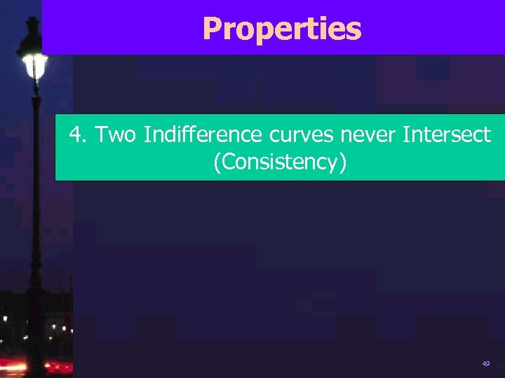 Properties 4. Two Indifference curves never Intersect (Consistency) 49