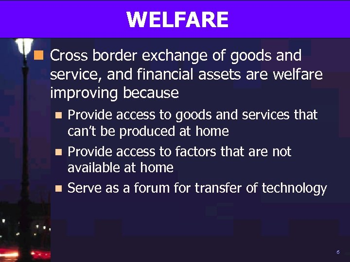 WELFARE n Cross border exchange of goods and service, and financial assets are welfare